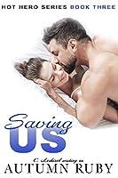 Saving Us: Hot Hero Series Book Three