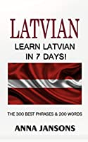 Latvian : Learn Latvian In 7 Days!  The 300 Best Phrases  & 200 Words: Written By Latvian Linguist and Language Expert (Learn Latvian, Latvian for Beginners, Latvian Language)