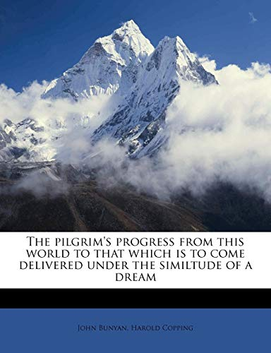 Download The Pilgrim's Progress from This World to That Which Is to Come Delivered Under the Similtude of a Dream 1179975227