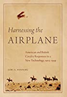 Harnessing the Airplane: American and British Cavalry Responses to a New Technology, 1903-1939