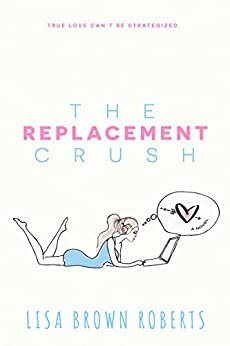 The Replacement Crush by [Roberts, Lisa Brown]