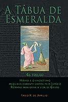 A Tábua de Esmeralda: 4a edição - Hermes e o sincretismo maquiavelicamente usados pelo Império Romano para criar a vida de Cristo