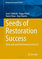 Seeds of Restoration Success: Wild Lands and Plant Diversity in the U.S. (Springer Earth System Sciences)