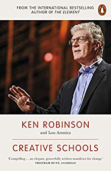 Creative Schools: Revolutionizing Education from the Ground Up by [Robinson, Ken, Aronica, Lou]