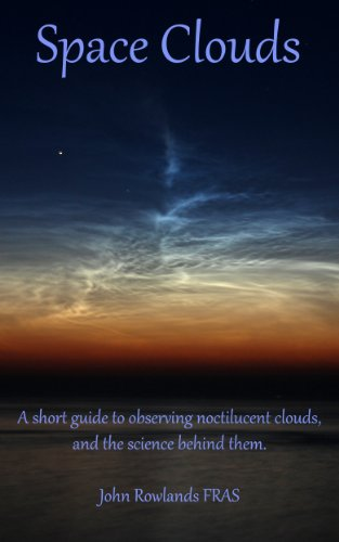 Space Clouds: A Short Guide to Noctilucent Clouds and the Science Behind Them (English Edition)