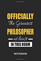 Officially the Greatest Philosopher at least in this room Notebook: 6x9 inches - 110 graph paper, quad ruled, squared, grid paper pages • Greatest Passionate Office Job Journal Utility • Gift, Present Idea
