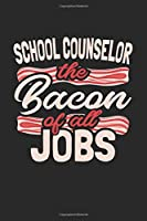 School Counselor the Bacon of all Jobs: 6x9 | notebook | dotgrid | 120 pages | job | bacon | School Counselor