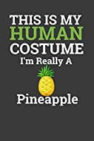 This Is My Human Costume I'M Really A Pineapple: Halloween Notebook For Pineapple Lover. Cute Cream Paper 6*9 Inch With 100 Pages Notebook For Writing Daily Routine, Journal and Hand Note