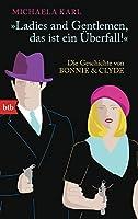 Ladies and Gentlemen, das ist ein Ueberfall -: Die Geschichte von Bonnie & Clyde