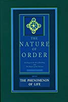 The Phenomenon of Life: The Nature of Order, Book 1: An Essay of the Art of Building and the Nature of the Universe