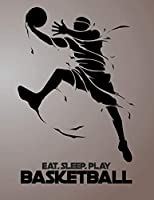 Eat, Sleep, Play Basketball: Basketball Notebook for Kids, Boys, Teens and Men, 8.5 x 11