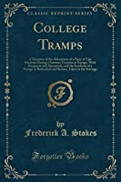 College Tramps: A Narrative of the Adventures of a Party of Yale Students During a Summer Vacation in Europe, with Knapsack and Alpenstock, and the Incidents of a Voyage to Rotterdam and Return, Taken in the Steerage (Classic Reprint)