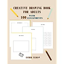 creative drawing book for adults with 100 assignments: part 1 of 100 assignments