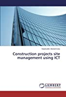Construction projects site management using ICT