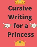 Cursive Writing for a Princess: Practice Cursive Writing Anywhere