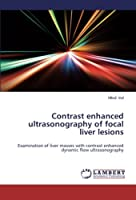 Contrast enhanced ultrasonography of focal liver lesions: Examination of liver masses with contrast enhanced dynamic flow ultrasonography