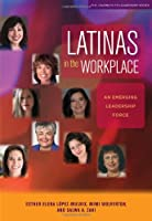 Latinas in the Workplace: An Emerging Leadership Force (The Journeys to Leadership Series)