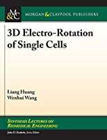 3d Electro Rotation of Single Cells (Synthesis Lectures on Biomedical Engineering)