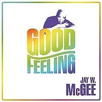 Good Feeling by Jay W. Mcgee