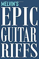 Melvin's Epic Guitar Riffs: 150 Page Personalized Notebook for Melvin with Tab Sheet Paper for Guitarists. Book format:  6 x 9 in (Epic Guitar Riffs Journal)