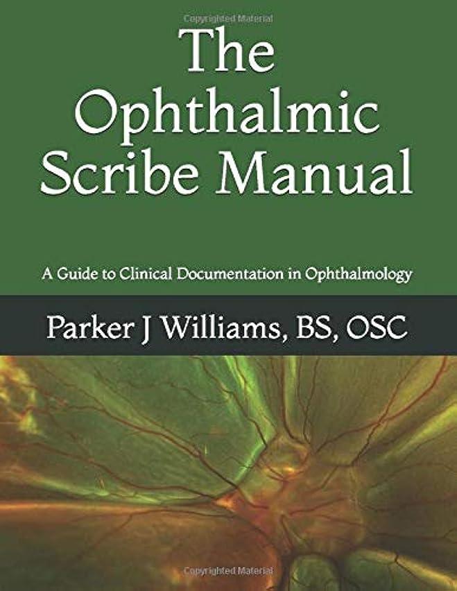すりくるくる斧The Ophthalmic Scribe Manual: A Guide to Clinical Documentation in Ophthalmology