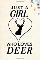 "Just A Girl Who Loves Deer: Blank Lined Journal Notebook, 6"" x 9"", Deer journal, Deer notebook, Ruled, Writing Book, Notebook for Deer lovers, Deer Gifts"
