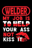 WELDER - my job is to help your ass not kiss it: Graph Paper 5x5 Notebook for People who like Humor and Sarcasm