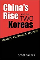 China's Rise and the Two Koreas: Politics, Economics, Security