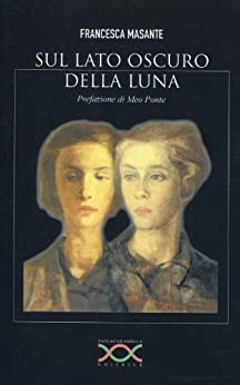 SUL LATO OSCURO DELLA LUNA (Italian Edition) by [Masante, Francesca]