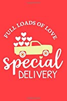 Full Loads Of Love Special Delivery: Blank Lined Notebook Journal: Valentines Gift for Women Her Girl Wife Girlfriend 6x9   110 Blank  Pages   Plain White Paper   Soft Cover Book