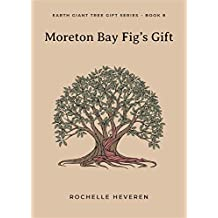 Moreton Bay Fig's Gift (Earth Giant Tree Gift Series Book 8)