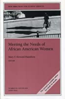 Meeting the Needs of African American Women: New Directions for Student Services, Number 104 (J-B SS Single Issue Student Services)