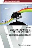 Die Methodenfrage in Theorie Und Praxis