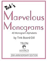 Tink's Marvelous Monograms: 20th Anniversary Edition (Tink Boord-Dill's Alphabets and Monograms)