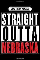 Composition Notebook: Straight Outta Nebraska Womens Mens Kids Nebraska  Journal/Notebook Blank Lined Ruled 6x9 100 Pages