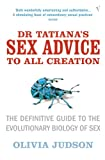 Dr Tatiana's Sex Advice to All Creation: Definitive Guide to the Evolutionary Biology of Sex