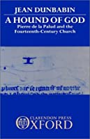 A Hound of God: Pierre de la Palud and the Fourteenth-Century Church [並行輸入品]