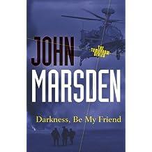 Darkness, Be My Friend: Tomorrow Series 4 (The Tomorrow Series)