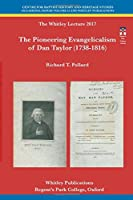 The Pioneering Evangelicalism of Dan Taylor (1738-1816) (Centre for Baptist History and Heritage Occasional Papers)
