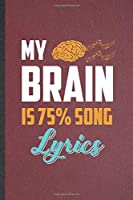 My Brain Is 75% Song Lyrics: Funny Blank Lined Notebook/ Journal For Music Teacher Performer, Student Musician Singer, Inspirational Saying Unique Special Birthday Gift Idea Modern 6x9 110 Pages
