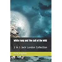 White Fang and The Call of the Wild: 2 in 1 Jack London Collection