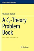 A Cp-Theory Problem Book: Functional Equivalencies (Problem Books in Mathematics)