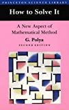 How to Solve It; A New Aspect of Mathematical Method (Princeton Science Library)