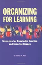 Organizing for Learning: Strategies for Knowledge Creation and Enduring Change