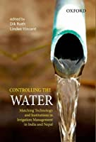 Controlling the Water: Matching Technology and Institutions in Irrigation Management in India and Nepal【洋書】 [並行輸入品]