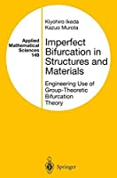 Imperfect Bifurcation in Structures and Materials: Engineering Use of Group-Theoretic Bifurcation Theory (Applied Mathematical Sciences)