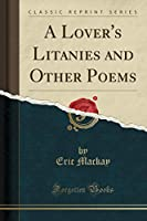 A Lover's Litanies and Other Poems (Classic Reprint)