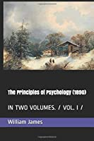 The Principles of Psychology  (1890): IN TWO VOLUMES. /  VOL. I /