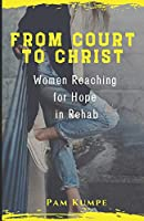 From Court to Christ: Women Reaching for Hope in Rehab