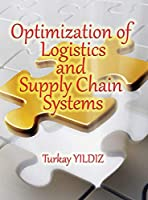 Optimization of Logistics and Supply Chain Systems: Theory and Practice